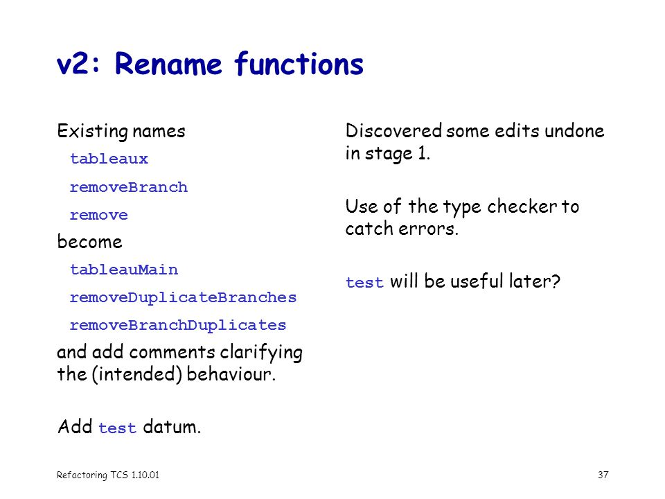 Refactoring TCS 1.10.0137 v2: Rename functions Existing names tableaux removeBranch remove become tableauMain removeDuplicateBranches removeBranchDuplicates and add comments clarifying the (intended) behaviour.