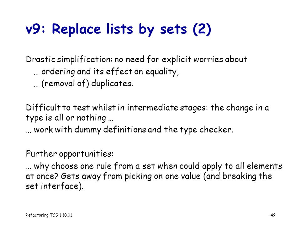 Refactoring TCS 1.10.0149 v9: Replace lists by sets (2) Drastic simplification: no need for explicit worries about … ordering and its effect on equality, … (removal of) duplicates.