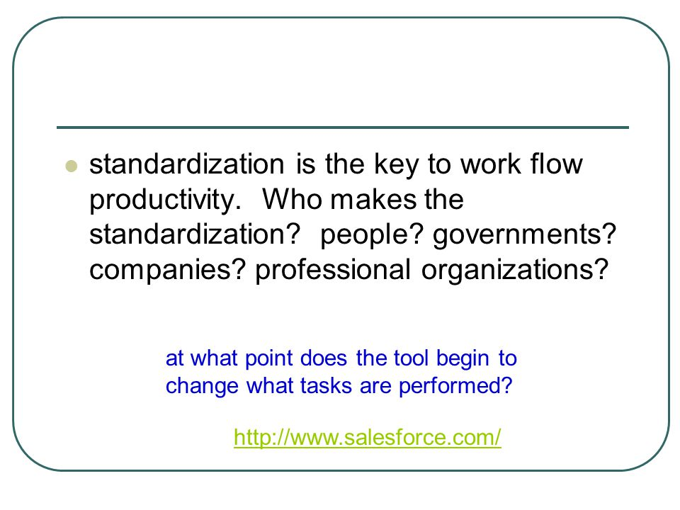 standardization is the key to work flow productivity. Who makes the standardization? people? governments? companies? professional organizations? at wh