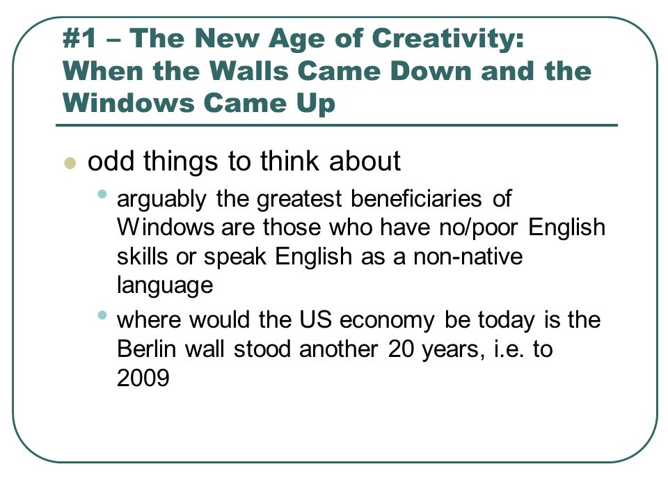 #1 – The New Age of Creativity: When the Walls Came Down and the Windows Came Up odd things to think about arguably the greatest beneficiaries of Wind