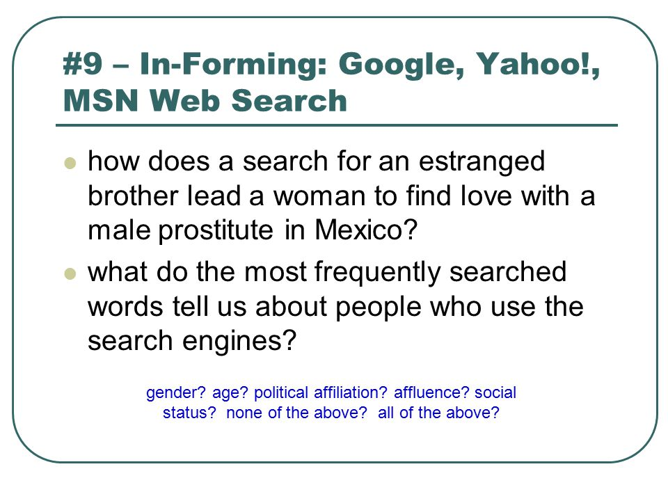 #9 – In-Forming: Google, Yahoo!, MSN Web Search how does a search for an estranged brother lead a woman to find love with a male prostitute in Mexico?