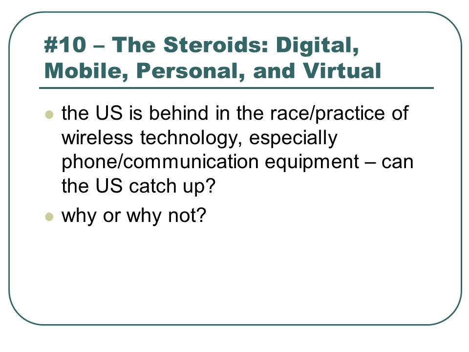 #10 – The Steroids: Digital, Mobile, Personal, and Virtual the US is behind in the race/practice of wireless technology, especially phone/communicatio