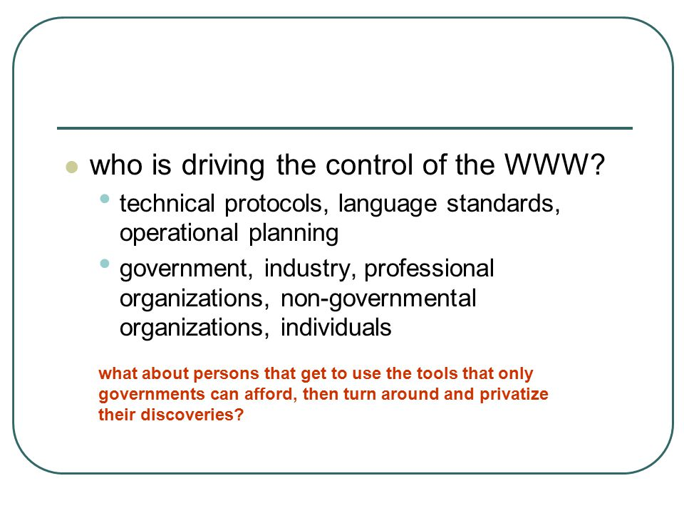 who is driving the control of the WWW? technical protocols, language standards, operational planning government, industry, professional organizations,