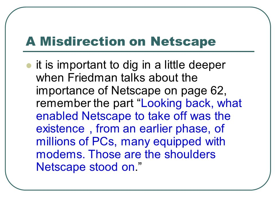 A Misdirection on Netscape it is important to dig in a little deeper when Friedman talks about the importance of Netscape on page 62, remember the par