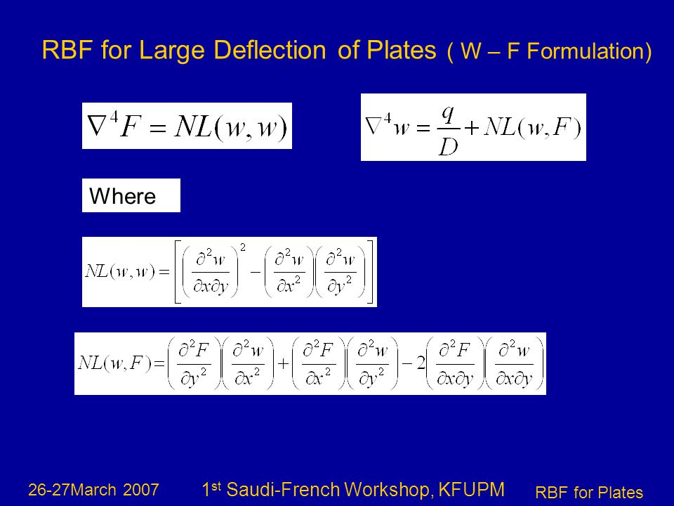 26-27March 2007 RBF for Plates 1 st Saudi-French Workshop, KFUPM RBF for Large Deflection of Plates ( W – F Formulation) Where