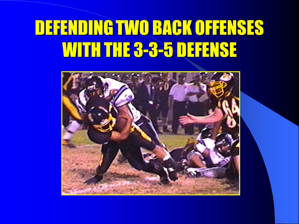 DEFENDING TWO BACK OFFENSES WITH THE 3-3-5 DEFENSE