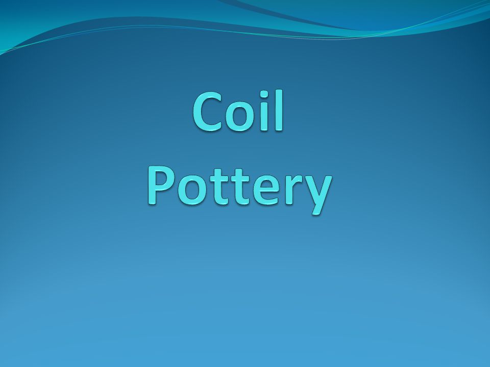 History of coil pots People have been making coil pots for over 10,000 yrs World's first refrigerators and storage containers