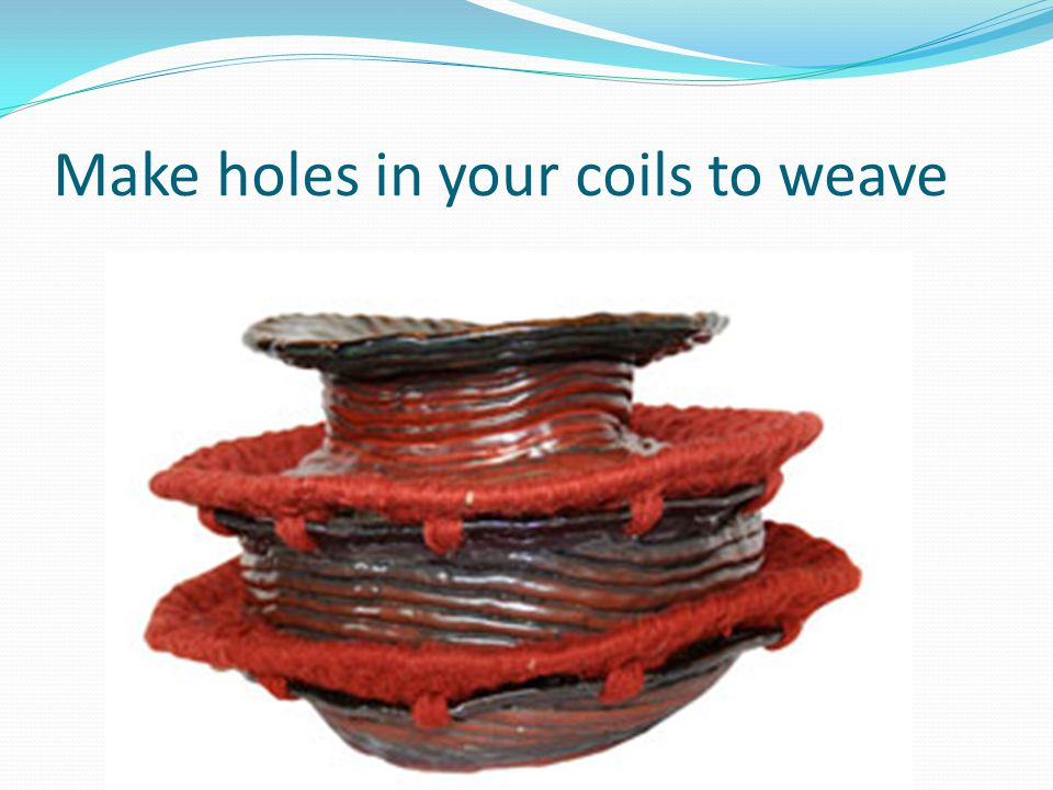Make holes in your coils to weave