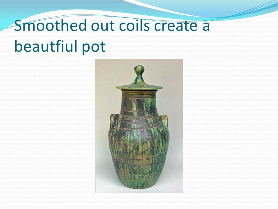 Smoothed out coils create a beautfiul pot