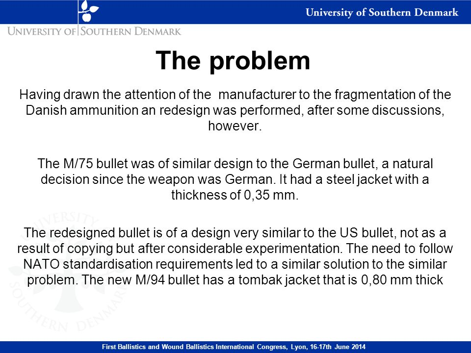 Having drawn the attention of the manufacturer to the fragmentation of the Danish ammunition an redesign was performed, after some discussions, however.