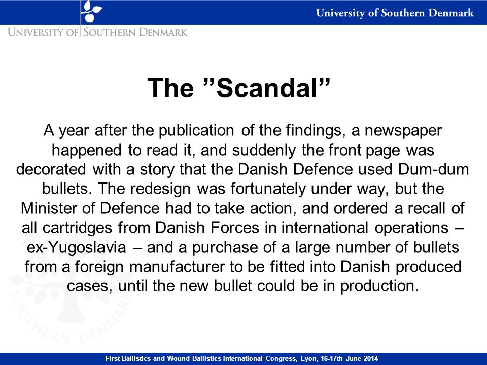 A year after the publication of the findings, a newspaper happened to read it, and suddenly the front page was decorated with a story that the Danish Defence used Dum-dum bullets.
