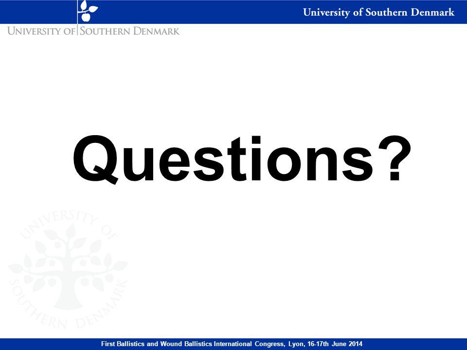 Questions First Ballistics and Wound Ballistics International Congress, Lyon, 16-17th June 2014