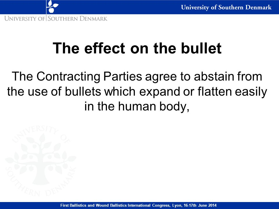 The design of the bullet such as bullets with a hard envelope which does not entirely cover the core or is pierced with incisions First Ballistics and Wound Ballistics International Congress, Lyon, 16-17th June 2014