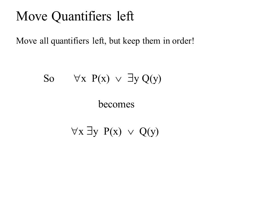 Move Quantifiers left Move all quantifiers left, but keep them in order.