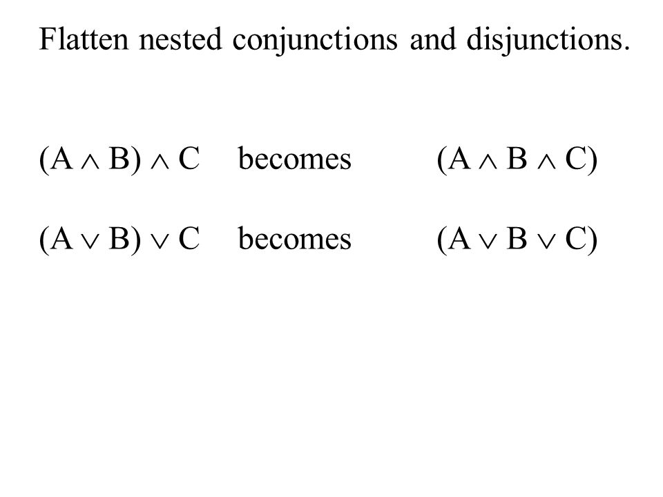 Flatten nested conjunctions and disjunctions.