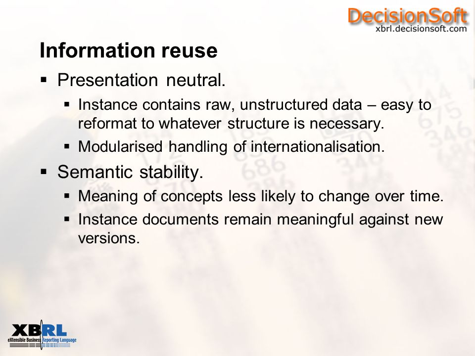 Information reuse  Presentation neutral.  Instance contains raw, unstructured data – easy to reformat to whatever structure is necessary.  Modulari