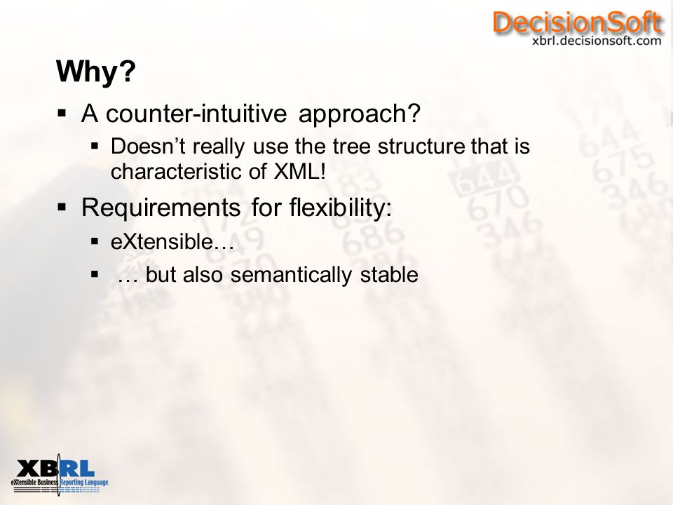 Why?  A counter-intuitive approach?  Doesn't really use the tree structure that is characteristic of XML!  Requirements for flexibility:  eXtensib