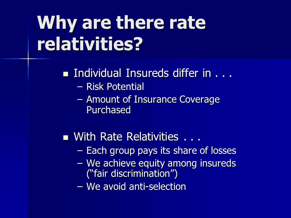 Introduction to Ratemaking Relativities Why are there rate relativities.