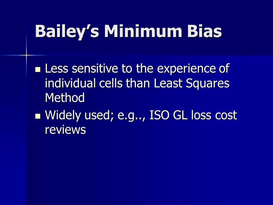 Bailey's Minimum Bias Formula: X i = ∑ j w ij r ij X i = ∑ j w ij r ij where X i and Y j = relativities for rating variables i and j X i and Y j = relativities for rating variables i and j w ij = weights w ij = weights r ij = observed relativity r ij = observed relativity ∑ j w ij Y j ∑ j w ij Y j