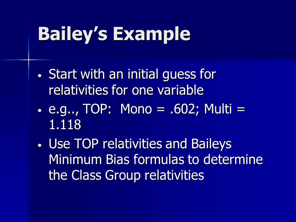 Bailey's Example Experience Ratio Relativities Class Group Statewide Type of Policy Light Manuf Light Manuf Medium Manuf Heavy Manuf Monoline.683.497.466.602 Multiline.435.9321.6151.118