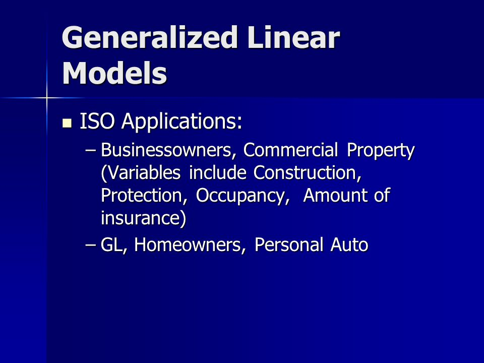 Generalized Linear Models Can be done in SAS or other statistical software packages Can be done in SAS or other statistical software packages Can run many variables Can run many variables Many Minimum bias models, are specific cases of GLM Many Minimum bias models, are specific cases of GLM –e.g., Baileys Minimum Bias can also be derived using the Poisson distribution and maximum likelihood estimation