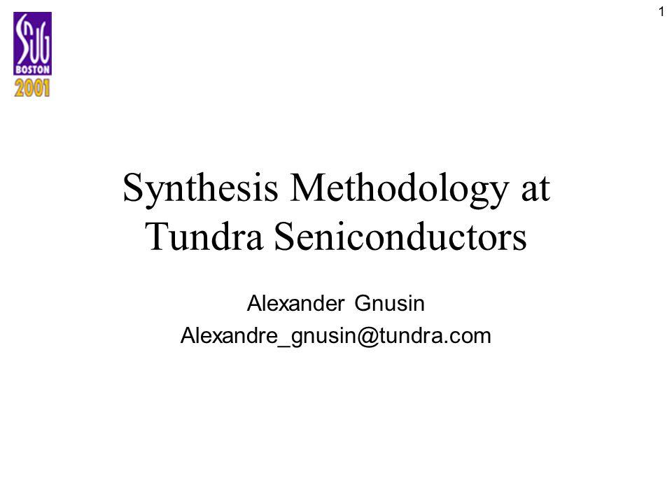 1 Synthesis Methodology at Tundra Seniconductors Alexander Gnusin Alexandre_gnusin@tundra.com