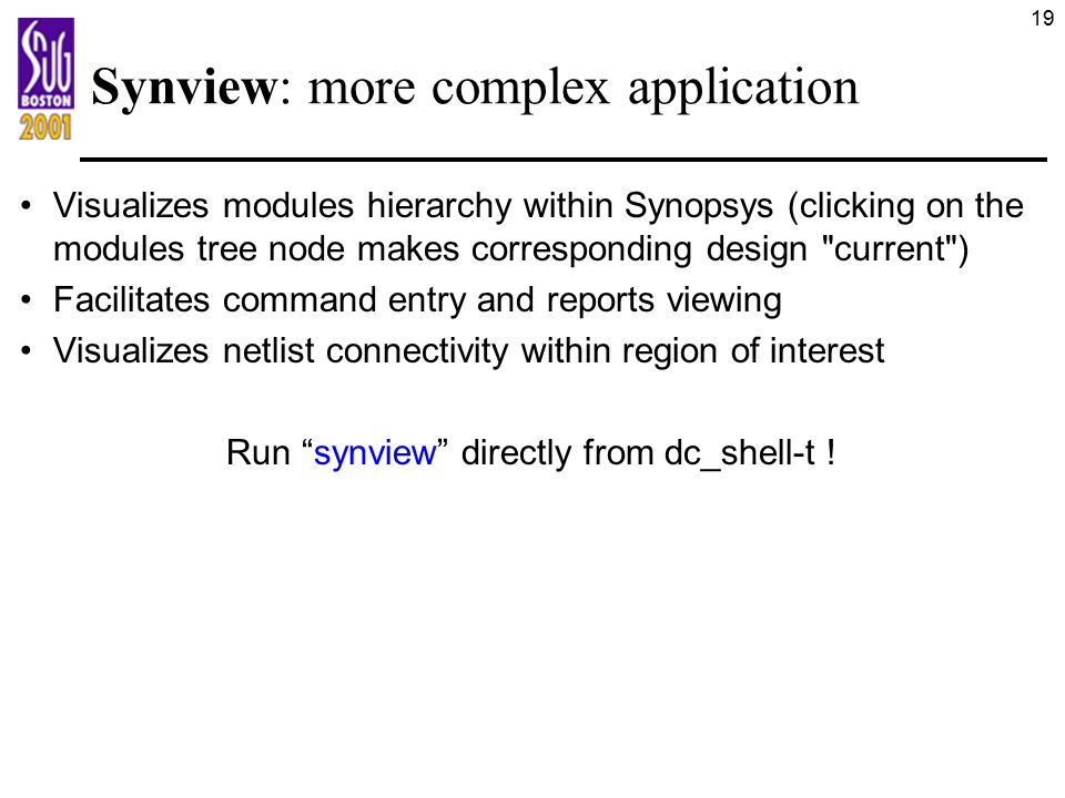 19 Synview: more complex application Visualizes modules hierarchy within Synopsys (clicking on the modules tree node makes corresponding design