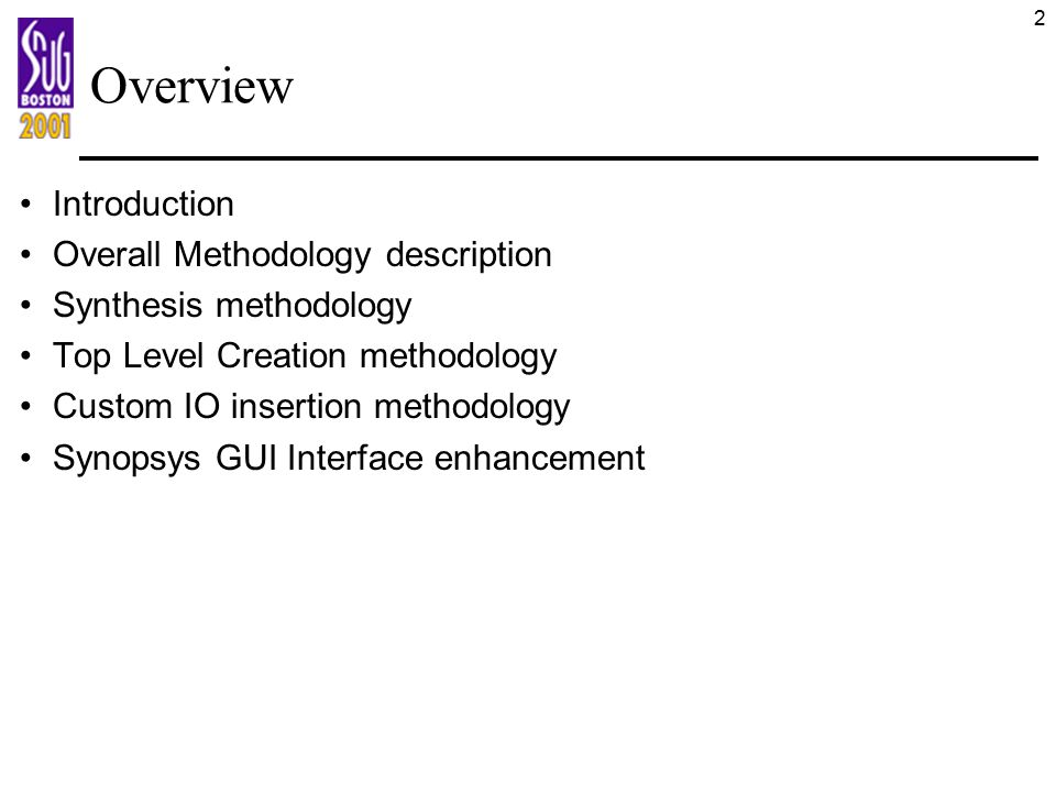 2 Overview Introduction Overall Methodology description Synthesis methodology Top Level Creation methodology Custom IO insertion methodology Synopsys