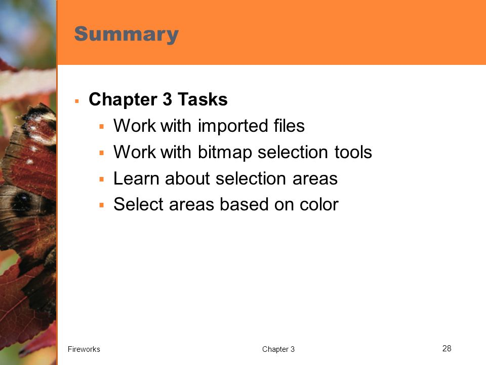 Summary  Chapter 3 Tasks  Work with imported files  Work with bitmap selection tools  Learn about selection areas  Select areas based on color FireworksChapter 3 28