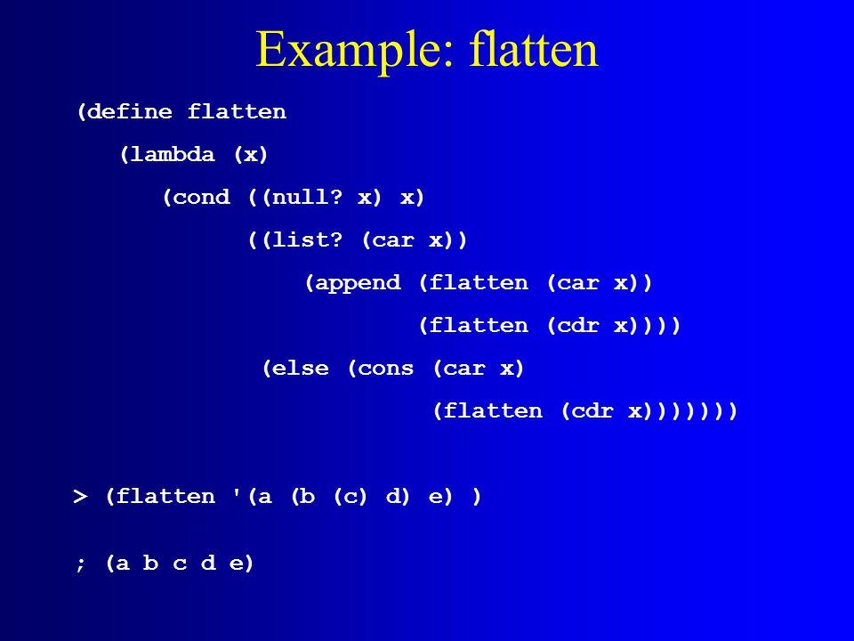 Example: flatten (define flatten (lambda (x) (cond ((null.