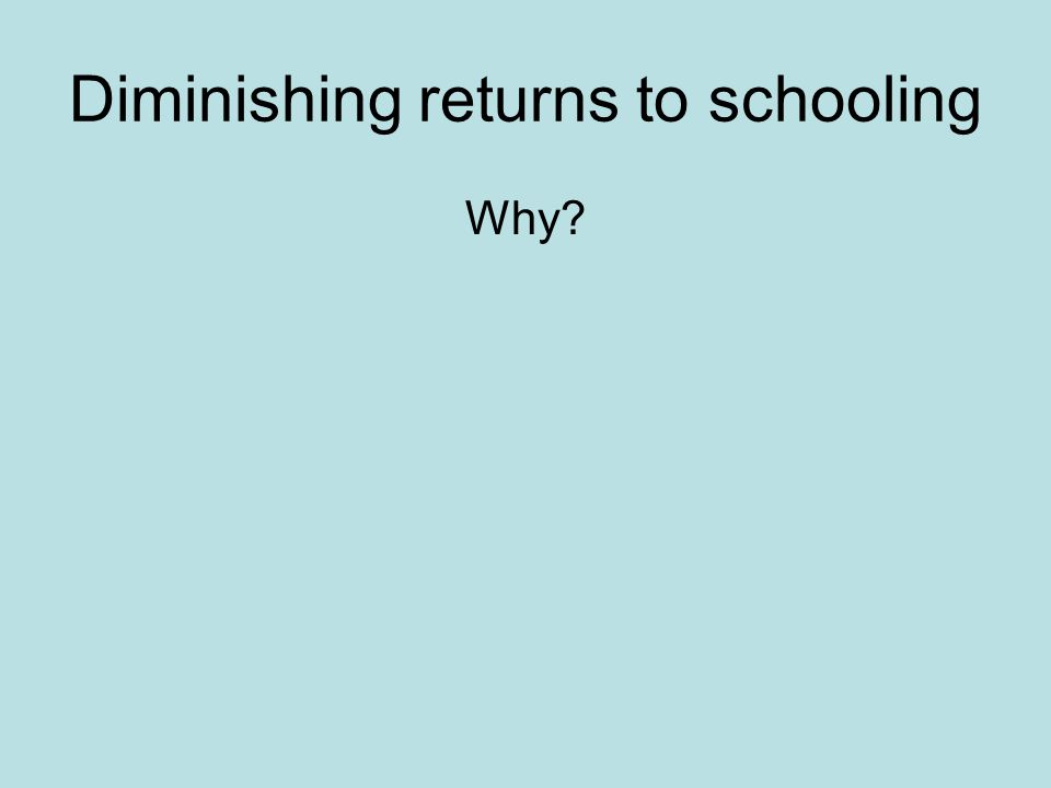 Diminishing returns to schooling Why?