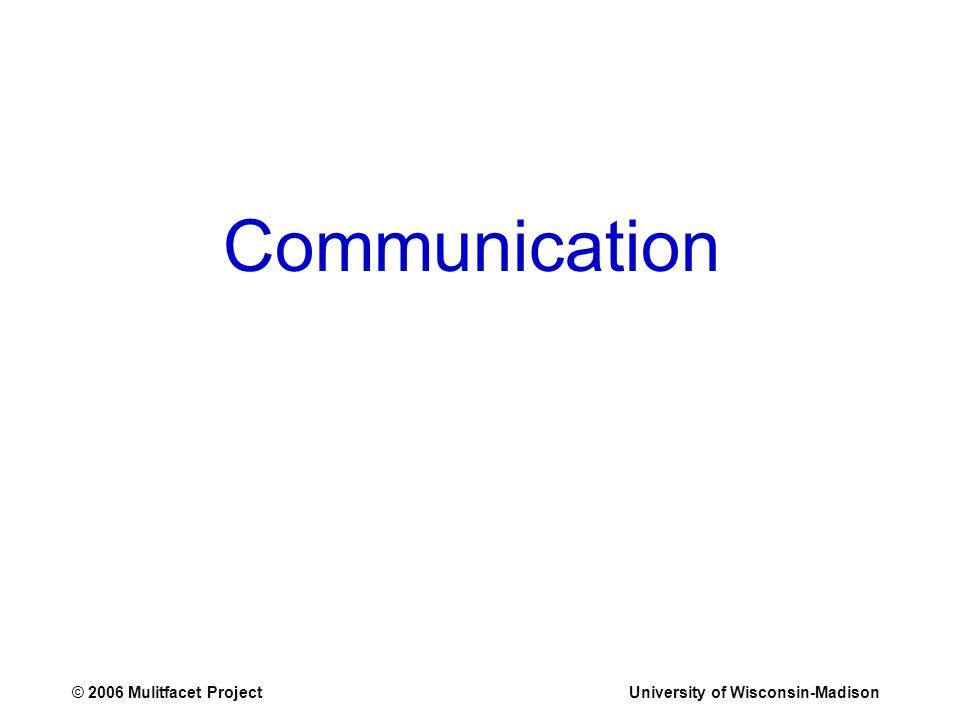 © 2006 Mulitfacet ProjectUniversity of Wisconsin-Madison Communication