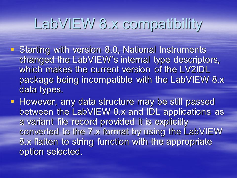 LabVIEW 8.x compatibility  Starting with version 8.0, National Instruments changed the LabVIEW's internal type descriptors, which makes the current version of the LV2IDL package being incompatible with the LabVIEW 8.x data types.