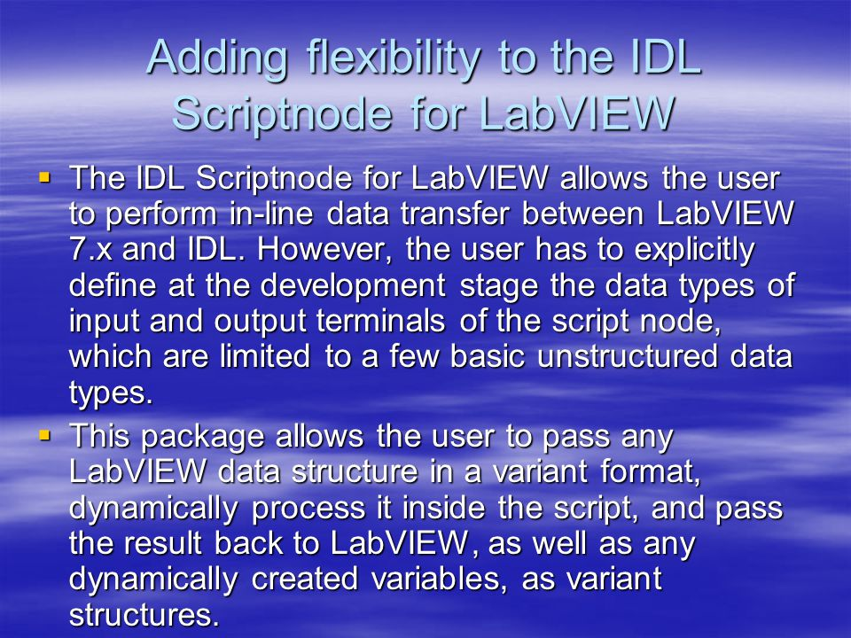 Adding flexibility to the IDL Scriptnode for LabVIEW  The IDL Scriptnode for LabVIEW allows the user to perform in-line data transfer between LabVIEW 7.x and IDL.