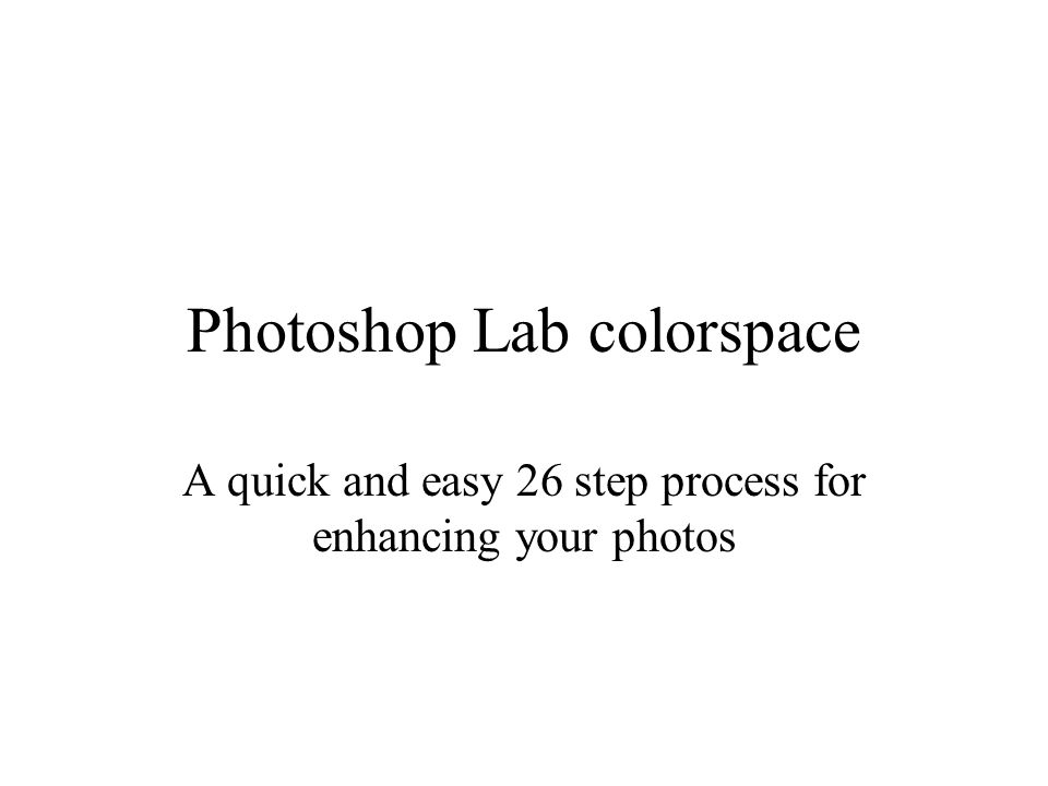 Photoshop Lab colorspace A quick and easy 26 step process for enhancing your photos