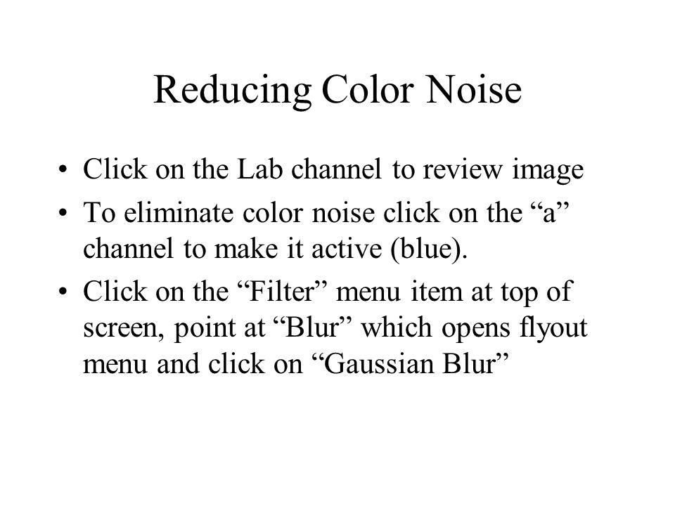 Reducing Color Noise Click on the Lab channel to review image To eliminate color noise click on the a channel to make it active (blue).
