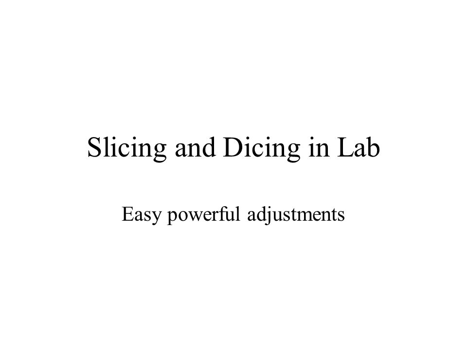 Slicing and Dicing in Lab Easy powerful adjustments