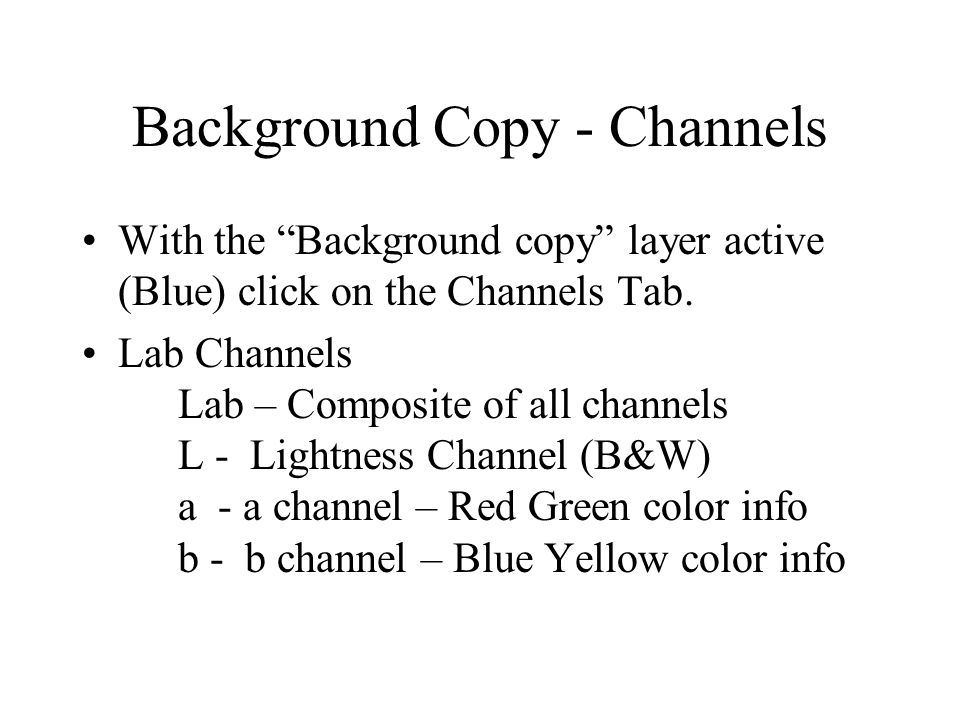 Background Copy - Channels With the Background copy layer active (Blue) click on the Channels Tab.