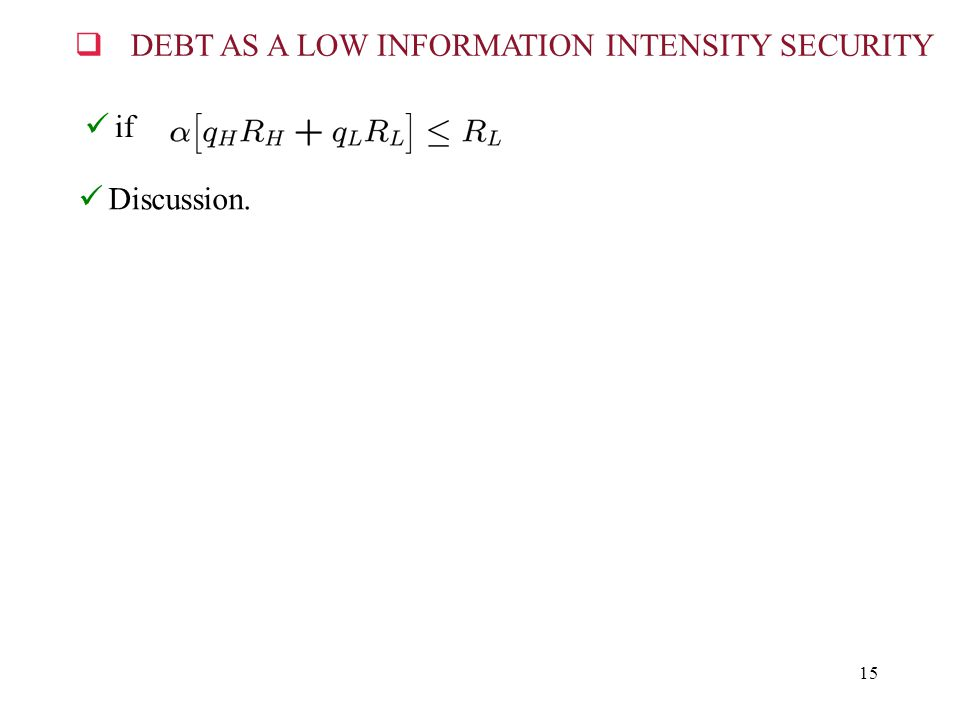15 Discussion. if  DEBT AS A LOW INFORMATION INTENSITY SECURITY