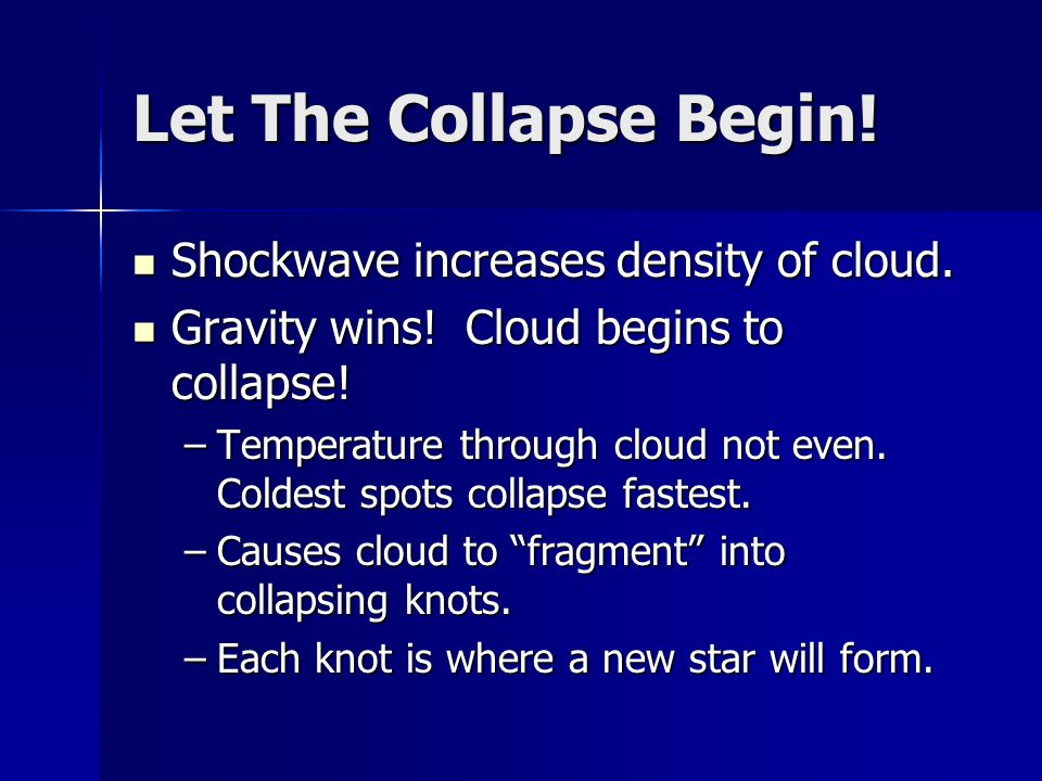 Let The Collapse Begin. Shockwave increases density of cloud.