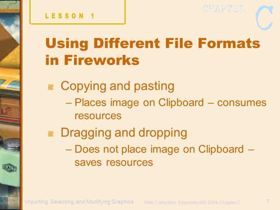Web Collection: Fireworks MX 2004 Chapter C 28Importing, Selecting, and Modifying Graphics Pixels selected with Magic Wand tool Selected pixels copied Selected pixels