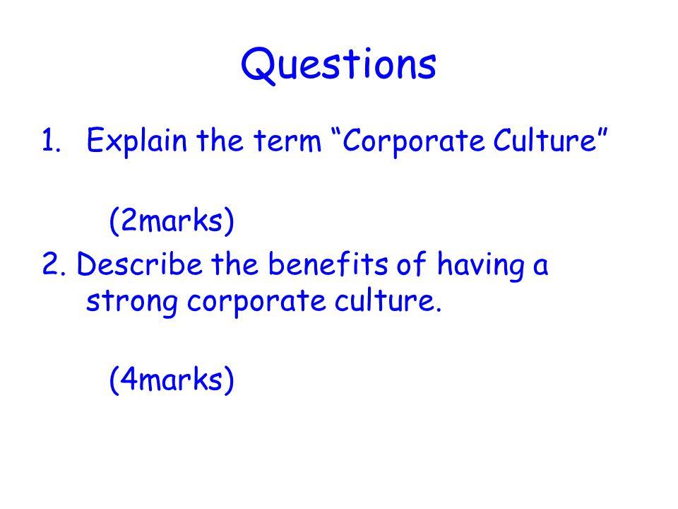 Questions 1.Explain the term Corporate Culture (2marks) 2.