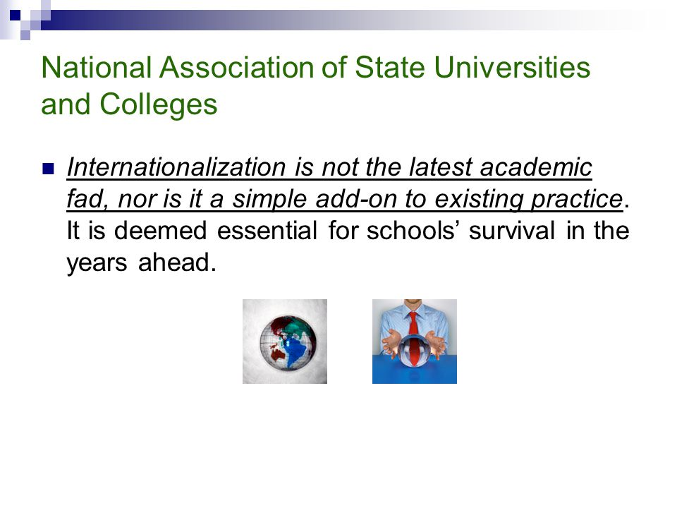 National Association of State Universities and Colleges Internationalization is not the latest academic fad, nor is it a simple add-on to existing practice.