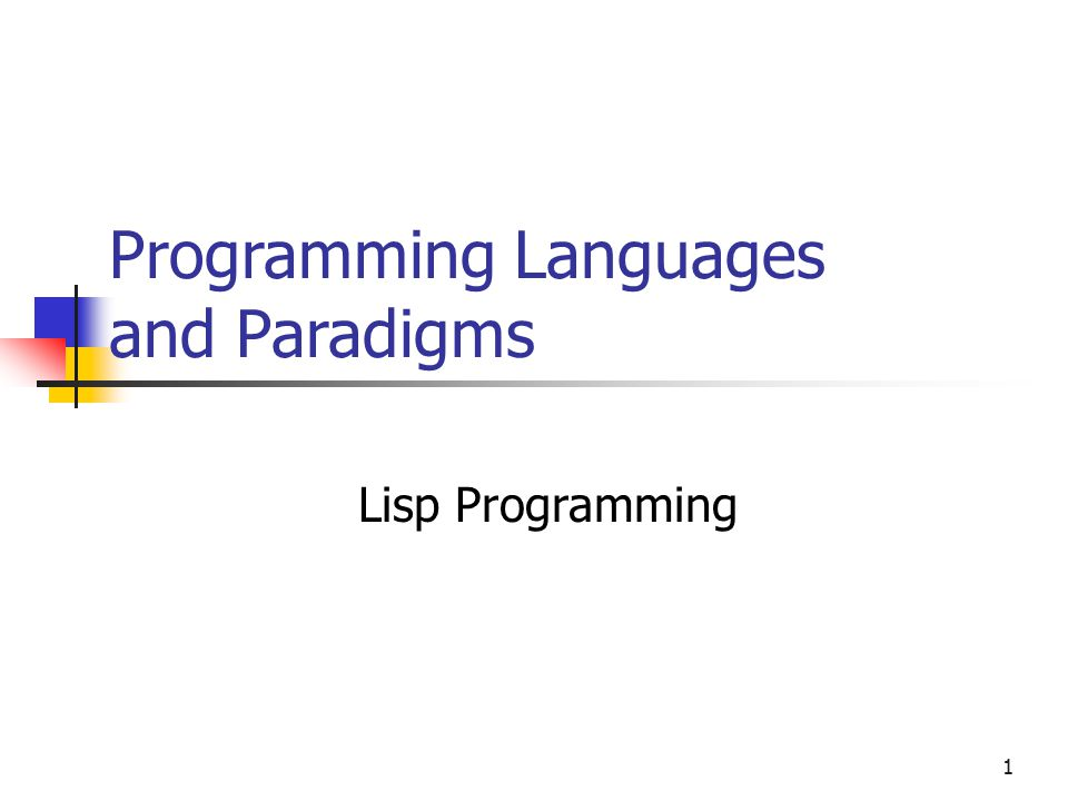 1 Programming Languages and Paradigms Lisp Programming