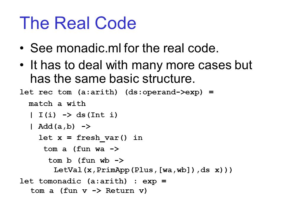 The Real Code See monadic.ml for the real code.
