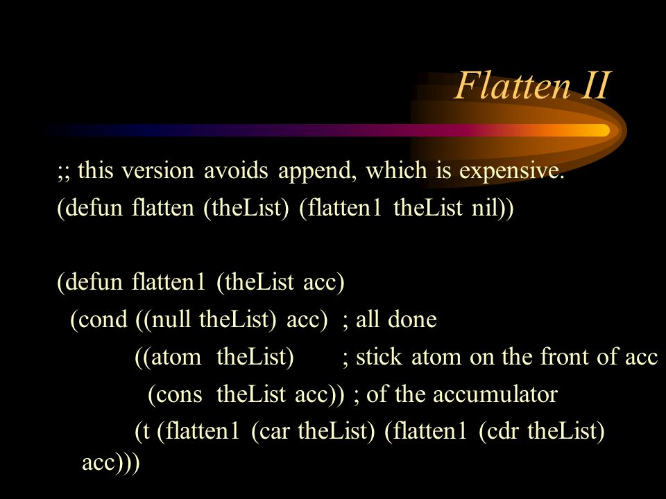 Flatten II ;; this version avoids append, which is expensive.