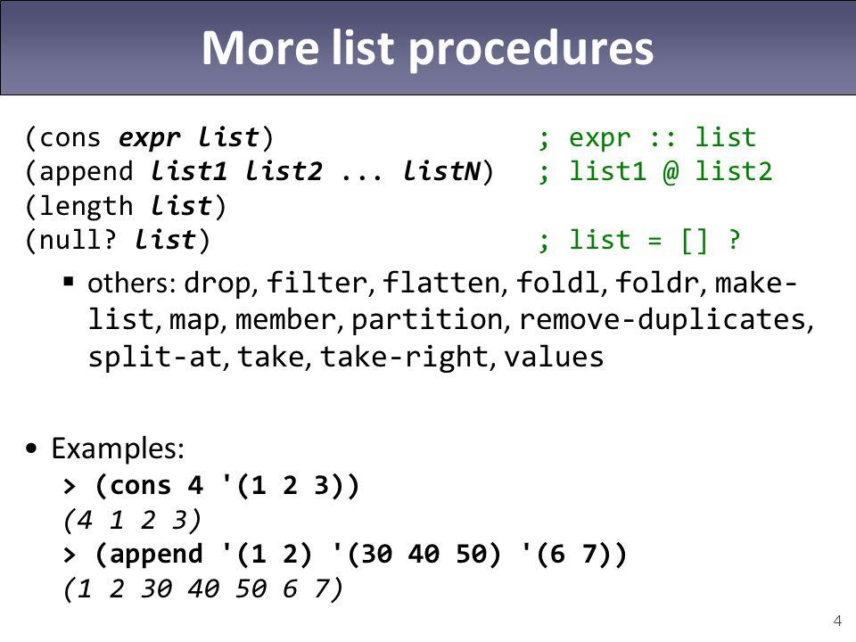4 More list procedures (cons expr list); expr :: list (append list1 list2... listN); list1 @ list2 (length list) (null? list); list = [] ?  others: d