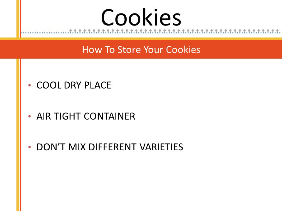 How To Store Your Cookies COOL DRY PLACE AIR TIGHT CONTAINER DON'T MIX DIFFERENT VARIETIES Cookies