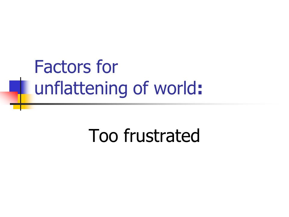 Factors for unflattening of world: Too frustrated