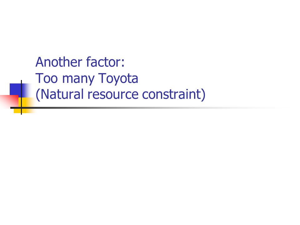 Another factor: Too many Toyota (Natural resource constraint)